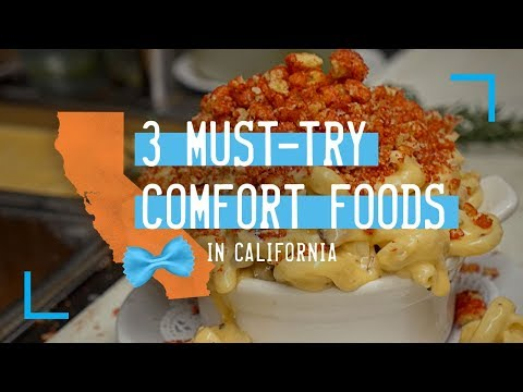 3 Must-Try Comfort Foods in California