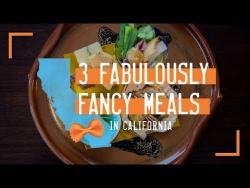 3 Fabulously Fancy Meals in California