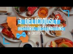 3 Deliciously Historic Destinations in California